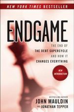 Endgame : The End of the Debt Supercycle and How it Changes Everything - John Mauldin