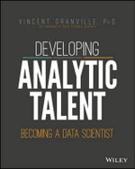 Developing Analytic Talent : Becoming a Data Scientist - Vincent Granville