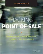 Hacking Point of Sale : Payment Application Secrets, Threats, and Solutions - Slava Gomzin