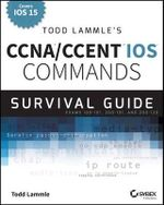 Todd Lammle's CCNA/CCENT iOS Commands Survival Guide : Exams 100-101, 200-101, and 200-120 - Todd Lammle