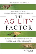 The Agility Factor : Building Adaptable Organizations for Superior Performance - Christopher G. Worley