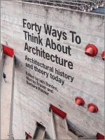 Forty Ways to Think About Architecture : Architectural History and Theory Today - Iain Borden