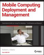 Mobile Computing Deployment and Management : Real World Skills for CompTIA Mobility+ Certification and Beyond - Robert J. Bartz