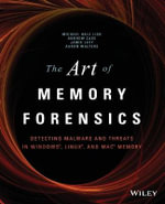 The Art of Memory Forensics : Detecting Malware and Threats in Windows, Linux, and Mac Memory - Michael Hale Ligh