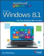 Teach Yourself Visually Windows 8.1 : Teach Yourself VISUALLY (Tech) - Paul McFedries