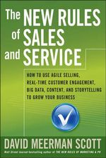 The New Rules of Sales and Service : How to Use Agile Selling, Real-Time Customer Engagement, Big Data, Content, and Storytelling to Grow Your Business - David Meerman Scott