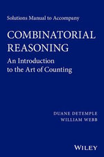 Solutions Manual to Accompany Combinatorial Reasoning : An Introduction to the Art of Counting - Duane DeTemple