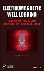 Electromagnetic Well Logging : Models for Mwd/Lwd Interpretation and Tool Design - Wilson C. Chin