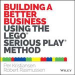 Building a Better Business Using the Lego Serious Play Method : The Lego Serious Play Method - Per Kristiansen