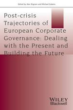 Post-crisis Trajectories of European Corporate Governance : Dealing with the Present and Building the Future