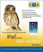 iPad for the Older and Wiser : Get Up and Running with Your Apple iPad, iPad Air and iPad Mini - Sean McManus