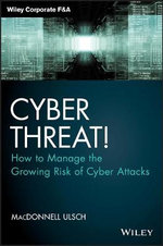 Cyber Threat! : How to Manage the Growing Risk of Cyber Attacks - MacDonnell Ulsch
