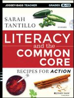 Literacy and the Common Core : Recipes for Action - Sarah Tantillo