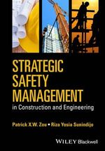 Strategic Safety Management in Construction and Engineering - Patrick X. W. Zou