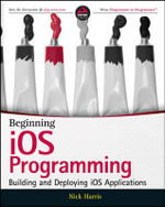 Beginning iOS Programming : Building and Deploying iOS Applications - Nick Harris