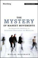 The Mystery of Market Movements : An Archetypal Approach to Investment Forecasting and Modelling - Niklas Hageback