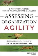 Assessing Organization Agility : Creating Diagnostic Profiles to Guide Transformation - Christopher G Worley
