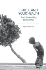 Stress and Your Health : From Vulnerability to Resilience - Hymie Anisman