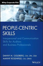 People-Centric Skills : Interpersonal and Communication Skills for Auditors and Business Professionals - Danny M. Goldberg