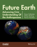 Future Earth : Advancing Civic Understanding of the Anthropocene - Diana Dalbotten