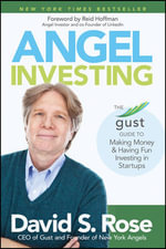 Angel Investing : The Gust Guide to Making Money and Having Fun Investing in Startups - David S. Rose