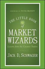 The Little Book of Market Wizards : Lessons from the Greatest Traders - Jack D. Schwager