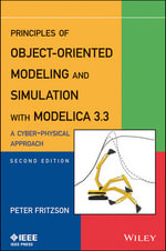 Principles of Object-Oriented Modeling and Simulation with Modelica 3.3 : A Cyber-Physical Approach - Peter A. Fritzson