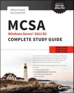 MCSA Windows Server 2012 R2 Complete Study Guide : Exams 70-410, 70-411, 70-412, and 70-417 - William Panek