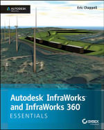 Autodesk InfraWorks and Infraworks 360 Essentials : Autodesk Official Press - Eric Chappell