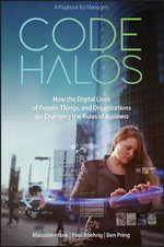 Code Halos : How the Digital Lives of People, Things, and Organizations are Changing the Rules of Business - Malcolm Frank