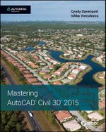 Mastering AutoCAD Civil 3D 2015 : Autodesk Official Press - Cyndy Davenport