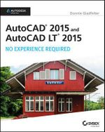 AutoCAD 2015 and AutoCAD LT 2015 : No Experience Required : Autodesk Official Press - Donnie Gladfelter