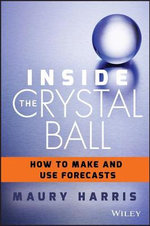 Inside the Crystal Ball : How to Make and Use Forecasts - Maury Coleman Harris