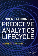 Understanding the Predictive Analytics Lifecycle : Wiley and SAS Business Series - Alberto Cordoba