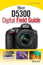 Nikon D5300 Digital Field Guide - J. Dennis Thomas