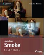 Autodesk Smoke Essentials : Autodesk Official Press - Alexis Van Hurkman
