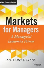 Markets for Managers : A Managerial Economics Primer - Anthony J. Evans