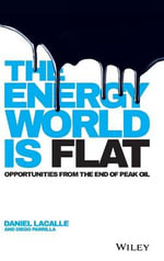 The Energy World is Flat : Opportunities from the End of Peak Oil - Daniel Lacalle