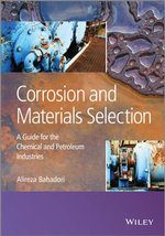 Corrosion and Materials Selection : A Guide for the Chemical and Petroleum Industries - Alireza Bahadori