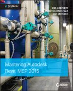 Mastering Autodesk Revit MEP 2015 : Autodesk Official Press - Don Bokmiller