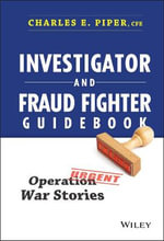 Investigator and Fraud Fighter Guidebook : Operation War Stories - Charles E. Piper