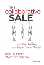 The Collaborative Sale : Solution Selling in a Buyer Driven World - Keith M Eades