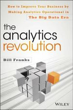 The Analytics Revolution : How to Improve Your Business by Making Analytics Operational in the Big Data Era - Bill Franks
