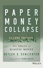 Paper Money Collapse : The Folly of Elastic Money - Detlev S. Schlichter