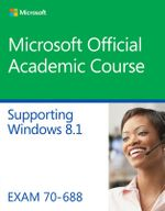 70-688 Supporting Windows 8.1 - Microsoft Official Academic Course
