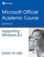 70-688 Supporting Windows 8.1 Lab Manual - Microsoft Official Academic Course