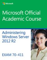 70-411 Administering Windows Server 2012 R2 - Microsoft Official Academic Course