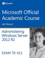70-411 Administering Windows Server 2012 R2 Lab Manual - Microsoft Official Academic Course