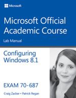 70-687 Configuring Windows 8.1 Lab Manual - MOAC (Microsoft Official Academic Course)
