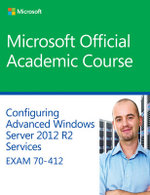 70-412 Configuring Advanced Windows Server 2012 Services R2 - Microsoft Official Academic Course